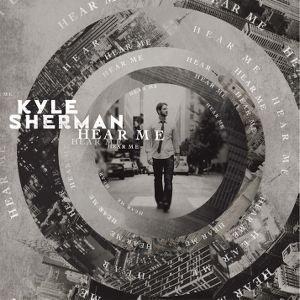 Hear Me Kyle Sherman