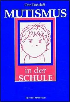 Mutismus in der Schule: Erscheinung und Therapie: Amazon