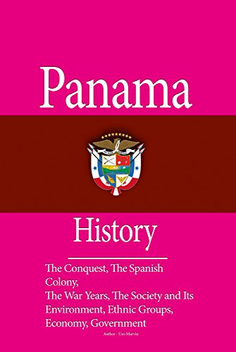 Panama History: The Conquest, The Spanish Colony, The War Years, The Society and Its Environment, Ethnic Groups, The Economy, Government