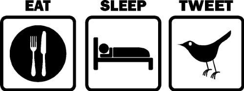 Eat, Sleep, Tweet