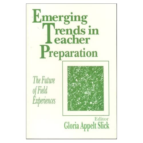 Emerging Trends in Teacher Preparation: The Future of Field Experiences Slick, G