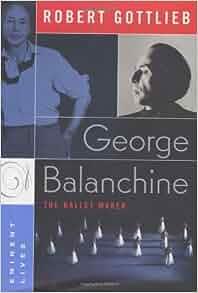 George Balanchine: The Ballet Maker (Eminent Lives Series)