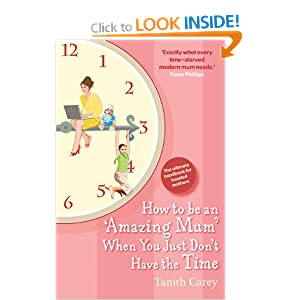 How to be an Amazing Mum When You Just Don't Have the Time: The Ultimate Handbook for Hassled Mothers