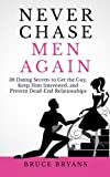 Never ever Chase Men Once more: 38 Dating Secrets To Get The Guy, Preserve Him Interested, And Prevent Dead-End Relationships