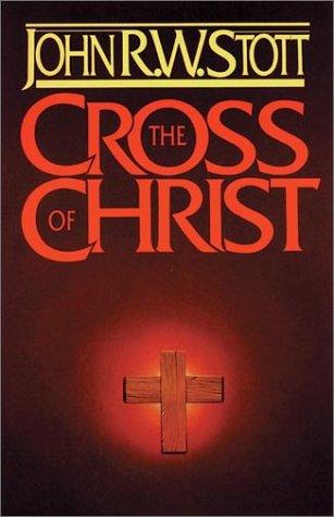 The Cross of Christ John R. W. Stott