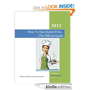 How To Eat Gluten-Free... The Official Guide - 2012 (Elegantly Gluten-Free Survival Series)