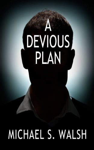 Book: A Devious Plan by Michael S. Walsh