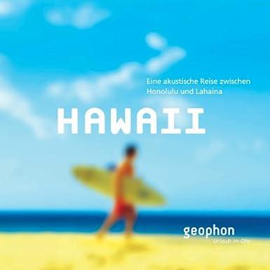 Hawaii. Eine akustische Reise zwischen Honululu und Lahaina