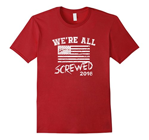 Trump and Clinton Halloween Costumes - Choose Edgy or Funny - Men's We're All Screwed 2016 T Shirt - Presidential Campaign 2016 Cranberry