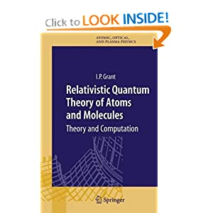 Relativistic Quantum Theory of Atoms and Molecules (Springer Series on Atomic, Optical, and Plasma Physics) Ian P. Grant
