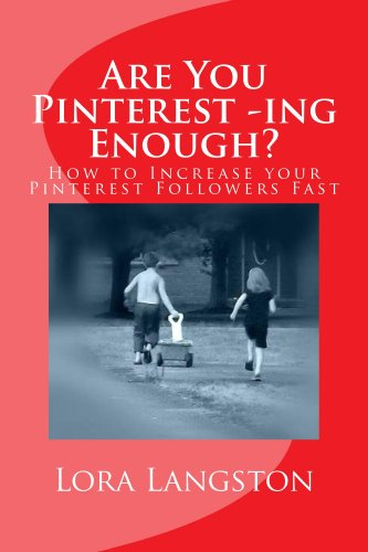 Are You Pinterest -ing Enough?: How to Get Pinterest Followers