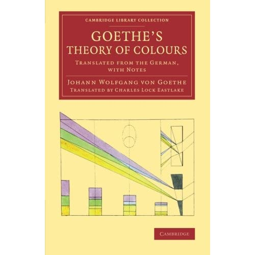 Goethe's Theory of Colours: Translated from the German, with Notes Johann Wolfga