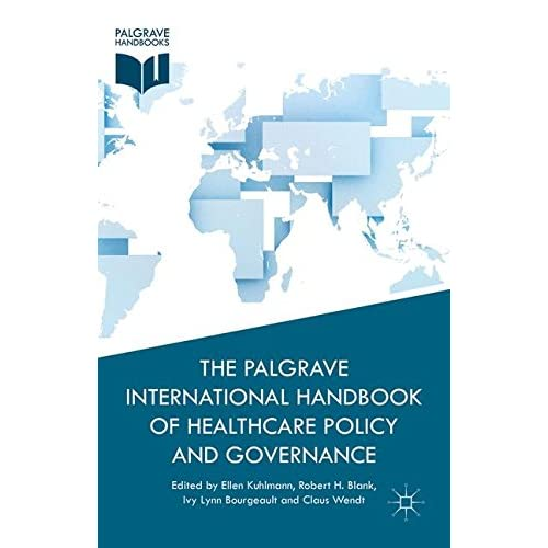 The Palgrave International Handbook of Health Care Policy and Governance Kuhlman