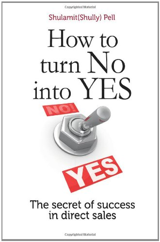 How to turn NO into YES: The Secret of Success in Direct Sales