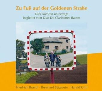 Zu Fuß auf der Goldenen Straße: Drei Autoren unterwegs, begleitet vom Duo De Clarinettes-Basses