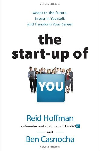 The Start-up of You: Adapt to the Future, Invest in Yourself, and Transform Your Career Image