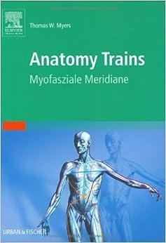 Anatomy Trains: Myofasziale Leitbahnen: Amazon.de: Thomas