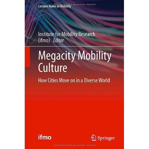 Megacity Mobility Culture: How Cities Move on in a Diverse World Institute for M