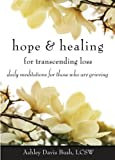Hope & Healing for Transcending Loss: Daily Meditations for Those Who Are Grieving