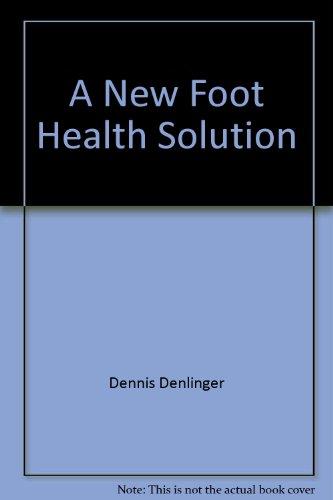 Book: A New Foot Health Solution - How to Help Heel Spurs, Plantar Fasciitis, Achilles Tendon, Flat Feet, Shin Splints and Foot Pain by Dennis Denlinger