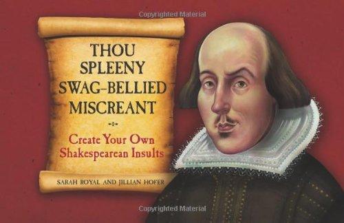 Thou Spleeny Swag-Bellied Miscreant