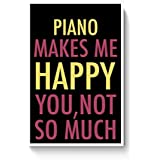PosterGuy Posters (8X12 Inch) - Piano Makes Me Happy, You Not So Much | Designed By: PosterGuy