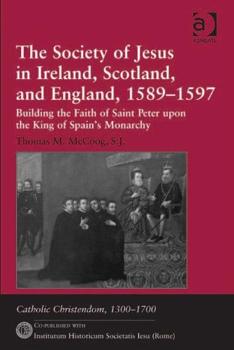 The Society of Jesus in Ireland, Scotland, and England, 1589-1597: Building the Faith of Saint Peter upon the King of Spain's Monarchy (Catholic Christendom, 1300-1700) Pdf