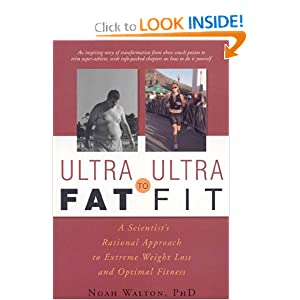 Ultra-Fat to Ultra-Fit: A Scientist' s Rational Approach to Extreme Weight Loss and Optimal Fitness
