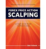 [ [ [ Forex Price Action Scalping: An In-Depth Look Into the Field of Professional Scalping [ FOREX PRICE ACTION SCALPING: AN IN-DEPTH LOOK INTO THE FIELD OF PROFESSIONAL SCALPING ] By Volman, Bob ( Author )Oct-11-2011 Paperback