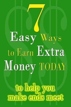 Amazon.com: 7 Easy Ways To Earn Extra Money Today to help