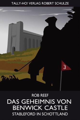 Buch: Das Geheimnis von Benwick Castle - Stableford in Schottland von Rob Reef