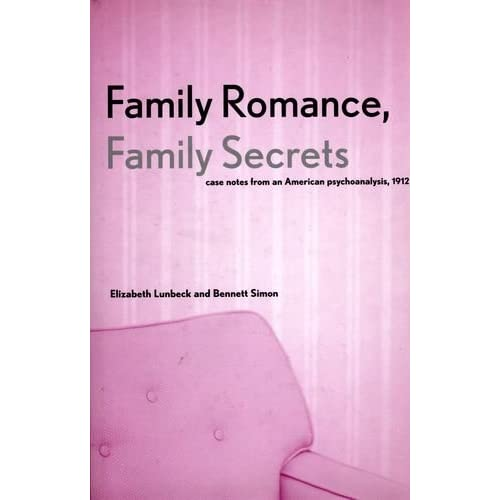 Family Romance, Family Secrets: Case Notes from an American Psychoanalysis, 1912