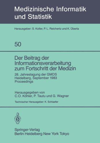Der Beitrag der Informationsverarbeitung zum Fortschritt der Medizin: 28. Jahrestagung der GMDS, Heidelberg, 26.-28. September 1983 Proceedings (Medizinische Informatik, Biometrie und Epidemiologie)