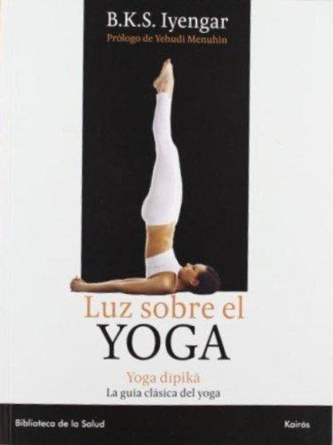 Luz Sobre El Yoga: La Guia Clasica Del Yoga