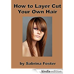 how to style cut your own hair how to layer cut your own hair ebook sabrina foster 6334 | 41j7DIarYnL. AA278 PIkin4,BottomRight, 34,22 AA300 SH20 OU15