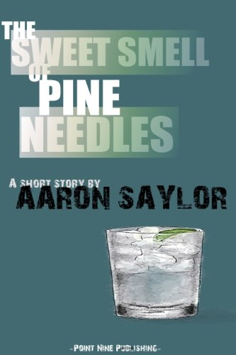 Book: The Sweet Smell of Pine Needles by Aaron Saylor