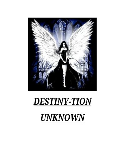 Destiny-tion Unkown: Book of poems of appreciation, motivation and revelation.