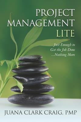 Project Management Lite( Just Enough to Get the Job Done Nothing More)[PROJECT MGMT LITE][Paperback] Pdf