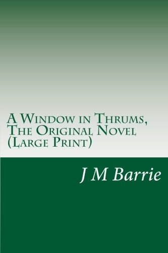 USED (LN) A Window in Thrums, The Original Novel (Large Print): (Thrums Series B