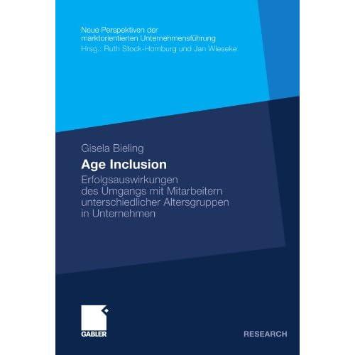 Age Inclusion: Erfolgsauswirkungen Des Umgangs Mit Mitarbeitern Unterschiedliche