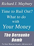Time to Bail Out?  What to do with Your Money: The Bernanke Bomb (The Great Monetary Calamity Series Book 2)