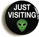 Just Visiting Alien Button Pin (Size is 1inch Diameter) Ufo X Files ET Roswell