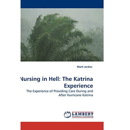 Nursing In Hell: The Katrina Experience: The Experience Of Providing Care During