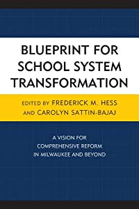 An Interview with Rick Hess and Carolyn Sattin-Bajaj: Blueprint for School System Transformation