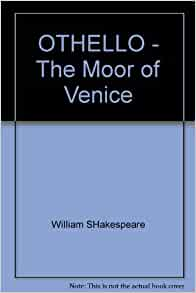 William Shakespeare's Othello, the Moor of Venice as a Tragedy