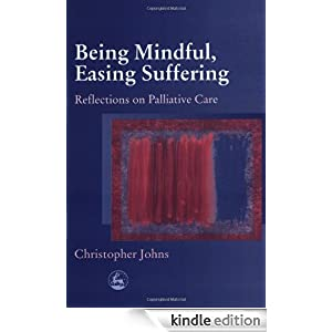 Being Mindful, Easing Suffering: Reflections on Palliative Care Christopher Johns