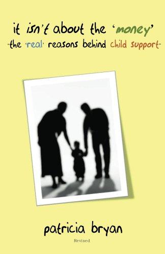 Book: It isn't about the 'money' 'the real reasons behind child support' by Patricia Bryan