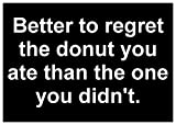 Sticker Decal Better to Regret the Donut You Ate Than the One You Didn't Diet