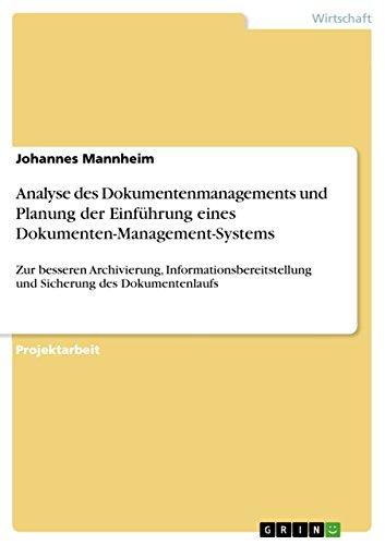 Analyse des Dokumentenmanagements und Planung der Einführung eines Dokumenten-Management-Systems: Zur besseren Archivierung, Informationsbereitstellung ... des Dokumentenlaufs (German Edition) Pdf