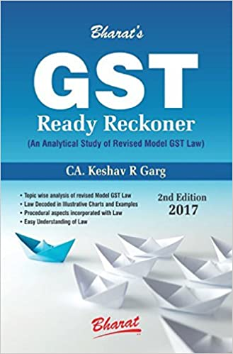 GST Ready Reckoner ( An Analytical Study of Revised Model GST Law ) by Keshav Garg
